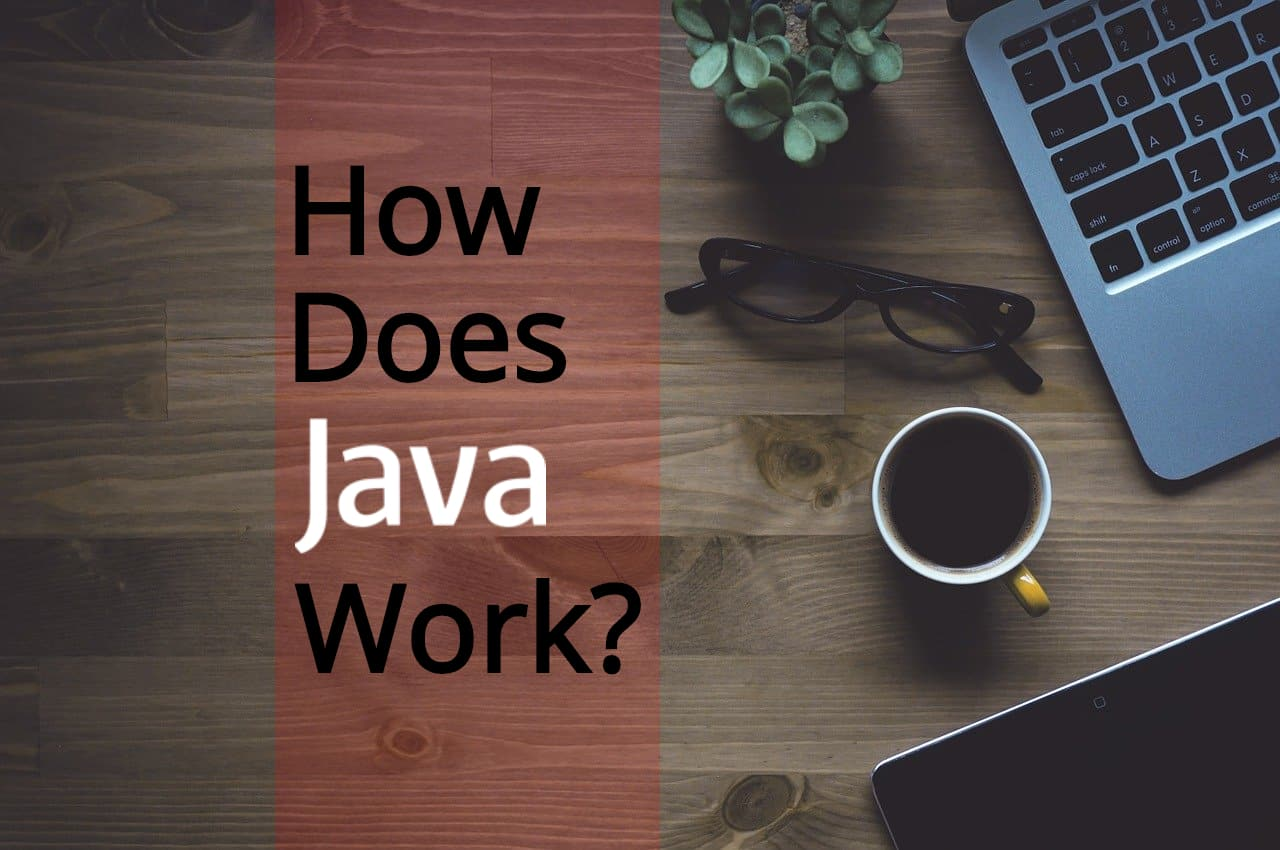 How does Java work?