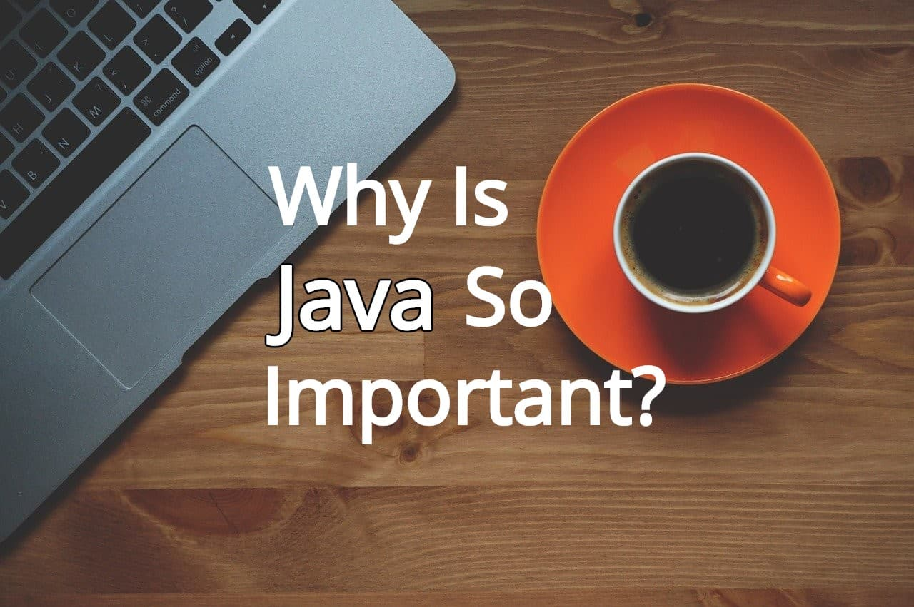 Why is Java important?